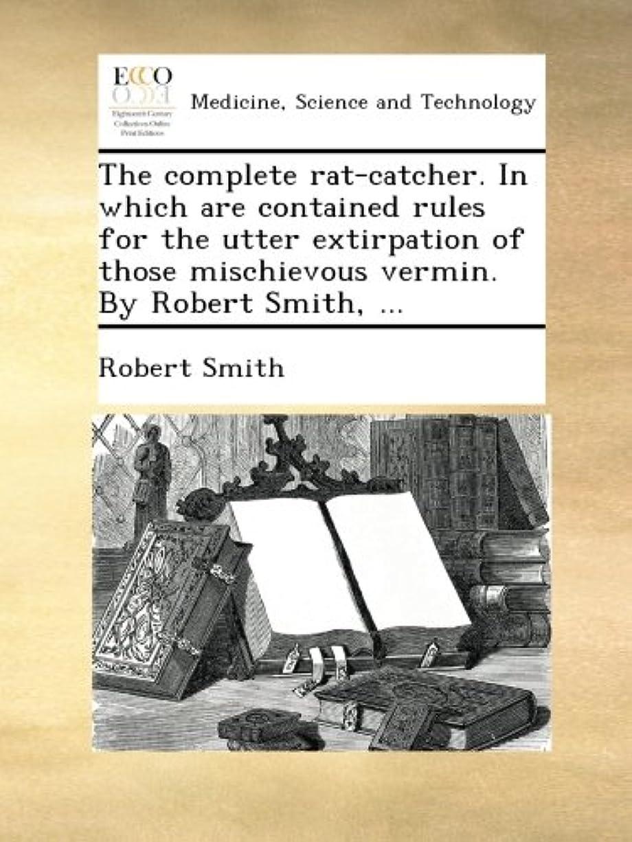 徹底タイトコーヒーThe complete rat-catcher. In which are contained rules for the utter extirpation of those mischievous vermin. By Robert Smith, ...