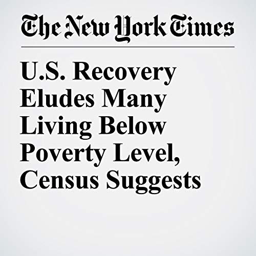 U.S. Recovery Eludes Many Living Below Poverty Level, Census Suggests audiobook cover art