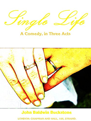 Single Life: A Comedy, in Three Acts (English Edition)