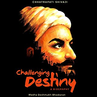 Challenging Destiny     A Biography of Chhatrapati Shivaji              Written by:                                                                                                                                 Medha Deshmukh Bhaskaran                               Narrated by:                                                                                                                                 Avinash Kumar Singh                      Length: 11 hrs and 18 mins     64 ratings     Overall 4.5