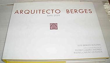 ARQUITECTO BERGES. 1891-1939. Presentación de Pablo Carazo Martínez de Anguita, Felipe López García y Luis Parras Guijosa. Primera edición