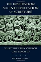 The Inspiration and Interpretation of Scripture: What the Early Church Can Teach Us by Michael Graves(2014-02-15)
