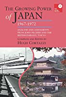 The Growing Power of Japan, 1967-1972: Analysis and Assessments from John Pilcher and the British Embassy, Tokyo