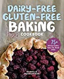 Dairy-Free Gluten-Free Baking Cookbook: 75+ Delicious Cookies, Cakes,...