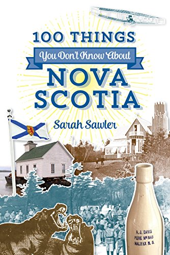 100 Things You Don't Know About Nova Scotia (English Edition)