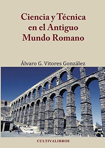 Ciencia Y Técnica En El Antiguo Mundo Romano- 2ª Edición.