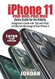 iPhone 11 Pro and Pro Max Users Guide For the Elderly: A Beginner's Guide with Tips and Tricks to Take Full Advantage of Your iPhone 11