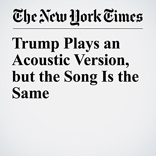 Trump Plays an Acoustic Version, but the Song Is the Same copertina
