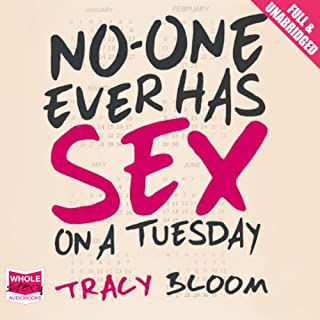 No-One Ever Has Sex on a Tuesday                   By:                                                                                                                                 Tracy Bloom                               Narrated by:                                                                                                                                 Julia Barrie                      Length: 7 hrs and 56 mins     119 ratings     Overall 4.2