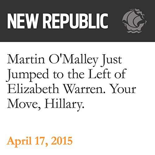 Martin O'Malley Just Jumped to the Left of Elizabeth Warren. Your Move, Hillary. audiobook cover art