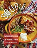 SOUPified: Soups Inspired by Your Favorite Dishes - 31 Innovative Recipes That Ditch the Dish and Embrace the Bowl