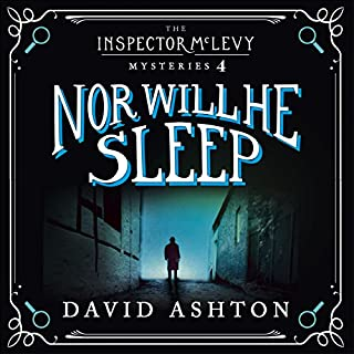 Nor Will He Sleep     An Inspector McLevy Mystery 4              By:                                                                                                                                 David Ashton                               Narrated by:                                                                                                                                 David Ashton                      Length: 14 hrs and 17 mins     32 ratings     Overall 4.2
