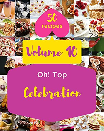 Oh! Top 50 Celebration Recipes Volume 10: Cook it Yourself with Celebration Cookbook! (English Edition)
