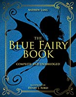 The Blue Fairy Book: Complete and Unabridged (Andrew Lang Fairy Book Series)