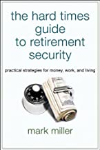 The Hard Times Guide to Retirement Security: Practical Strategies for Money, Work, and Living (Bloomberg Book 118)