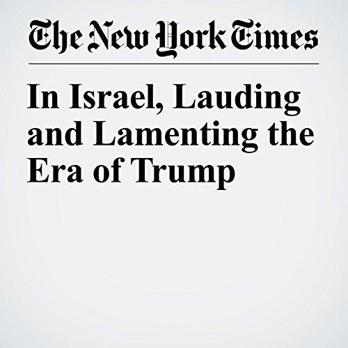 In Israel, Lauding and Lamenting the Era of Trump copertina
