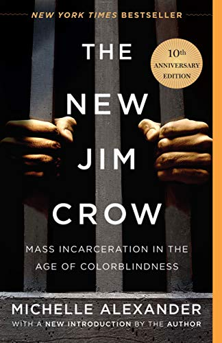 The New Jim Crow: Mass Incarceration in the Age of Colorblindness by [Michelle Alexander]