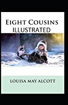 eight cousins by louisa may alcott: (Illustrated Edition)