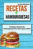 Recetas de hamburguesas: Fantásticas recetas de hamburguesas para hacer agua la boca