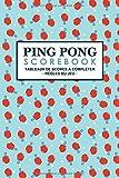Ping pong Scorebook: Ping Pong Scorebook   Règles du jeu   107 fiches de tableaux pré-remplis pour noter les scores des matchs   Format 15,24 x 22,86cm   110 pages