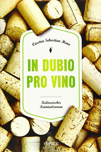 In Dubio pro Vino: Kulinarischer Kriminalroman (Julius Eichendorff)