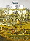 L'Economie selon Napoléon - Monnaie, banque, crises et commerce sous le Premier Empire