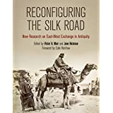 Reconfiguring the Silk Road: New Research on East-West Exchange in Antiquity (English Edition)