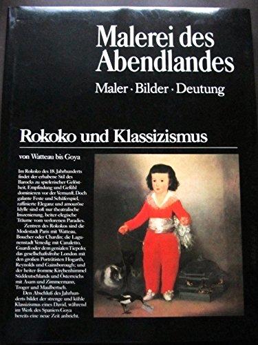 Malerei des Abendlandes. Rokoko und Klassizismus. Von Watteau bis Goya.. Maler Bilder Deutung.