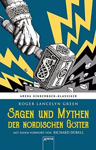 Sagen und Mythen der nordischen Götter: Arena Kinderbuch-Klassiker. Nacherzählt von Roger Lancelyn Green. Mit einem Vorwort von Richard Dübell: