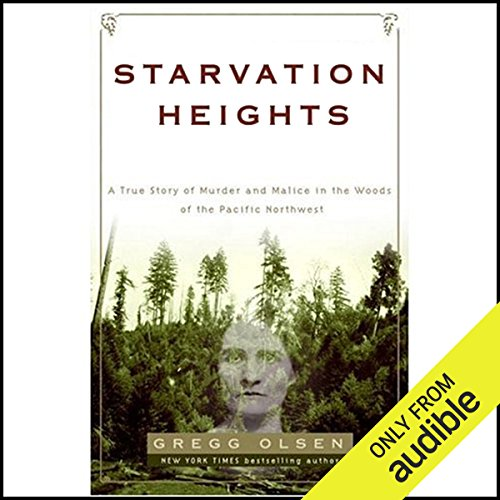 Starvation Heights     A True Story of Murder and Malice in the Woods of the Pacific Northwest              By:                                                                                                                                 Gregg Olsen                               Narrated by:                                                                                                                                 Jennifer Van Dyck                      Length: 13 hrs and 50 mins     350 ratings     Overall 4.1