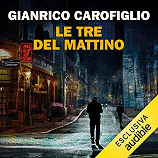 Le tre del mattino                   By:                                                                                                                                 Gianrico Carofiglio                               Narrated by:                                                                                                                                 Gianrico Carofiglio                      Length: 4 hrs and 7 mins     6 ratings     Overall 4.8