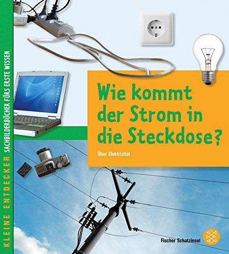 Kleine Entdecker – Wie kommt der Strom in die Steckdose?: Über Elektrizität