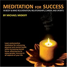 Meditation For Success: In Body & Mind Rejuvenation, Relationships, Career and Sports