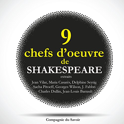 Neuf chefs-d'œuvre de Shakespeare au théâtre. Extraits                   By:                                                                                                                                 William Shakespeare                               Narrated by:                                                                                                                                 Jean Vilar,                                                                                        Maria Casarès,                                                                                        Roger Mollien,                   and others                 Length: 52 mins     Not rated yet     Overall 0.0