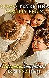 Como tener una familia feliz Lo que no sabias (Secretos revelados)