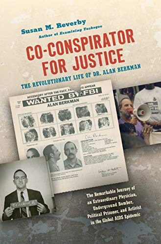 Co-conspirator for Justice: The Revolutionary Life of Dr. Alan Berkman (Justice, Power, and Politics