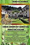 I rimedi erboristici segreti dei monasteri italiani: 427 ricette naturali per tanti problemi di salute e bellezza, 40 liquori medicinali da fare in casa, 32 rimedi, in appendice, per problemi comuni