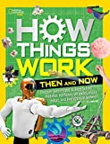 How Things Work: Then and Now (National Geographic Kids)