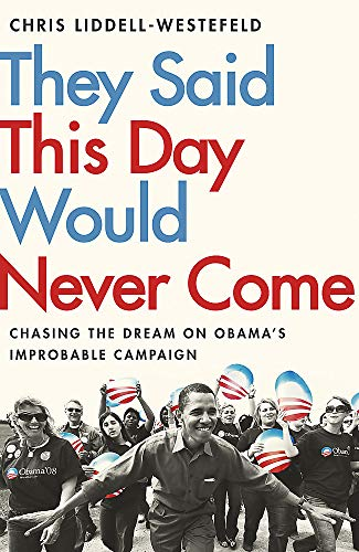 They Said This Day Would Never Come: The Magic of Obama's Improbable Campaign