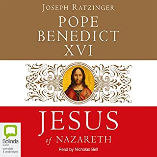 Jesus of Nazareth                   By:                                                                                                                                 Pope Benedict XVI Joseph Ratzinger                               Narrated by:                                                                                                                                 Nicholas Bell                      Length: 12 hrs and 4 mins     23 ratings     Overall 4.6
