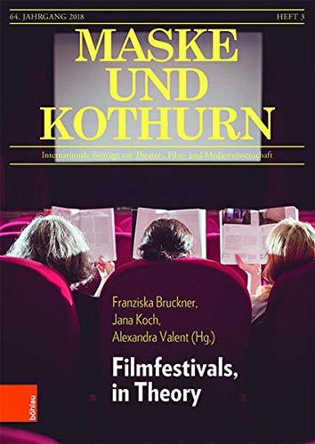 Maske und Kothurn Jg. 64,3 (2018): Internationale Beiträge zur Theater-, Film und Medienwissenschaft. Filmfestivals, in Theory