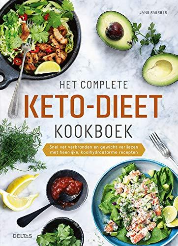 Het complete keto-dieet kookboek: Snel vet verbranden en gewicht verliezen met heerlijke, koolhydraatarme recepten