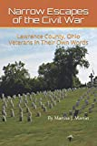 Narrow Escapes of the Civil War: Lawrence County, Ohio Veterans In Their Own Words
