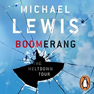 Boomerang     The Meltdown Tour              By:                                                                                                                                 Michael Lewis                               Narrated by:                                                                                                                                 Dylan Baker                      Length: 7 hrs and 8 mins     60 ratings     Overall 4.6