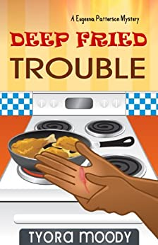 Deep Fried Trouble (Eugeena Patterson Mysteries Book 1) by [Tyora Moody, Robin Caldwell]