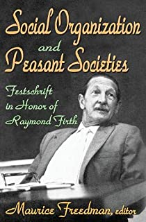 Social Organization and Peasant Societies: Festschrift in Honor of Raymond Firth