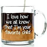 I'm Your Favorite Child Funny Glass Coffee Mug - Birthday Gifts For Mom or Dad From Son or Daughter - Christmas Present Idea For Parents - Best Mother's & Father's Day Cup For Men, Women, Him or Her