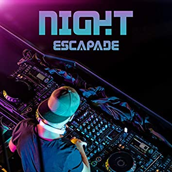 Night Escapade: Club Rhythms that will Start the Party, the Sexiest Party Songs for Dancing, Great Fun and Epic Melange