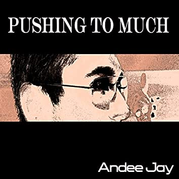 Pushing to Much