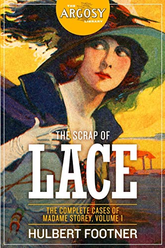 The Scrap of Lace: The Complete Cases of Madame Storey, Volume 1 (The Argosy Library, Band 56)